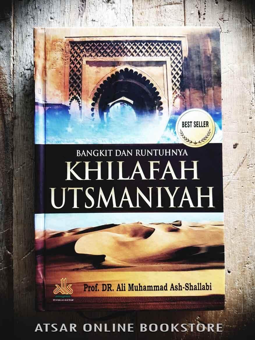 Bangkit Dan Runtuhnya Khilafah Utsmaniyah [susunan Dan Kajian Prof. Dr. Ali Bin Muhammad Ash-Shallabi] By Atsar Online Bookstore.