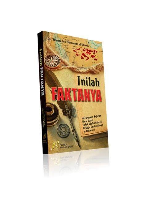 Inilah Faktanya, Meluruskan Sejarah Umat Islam Sejak Wafat Nabi Hingga Terbunuhnya Al-Husain By Atsar Online Bookstore.