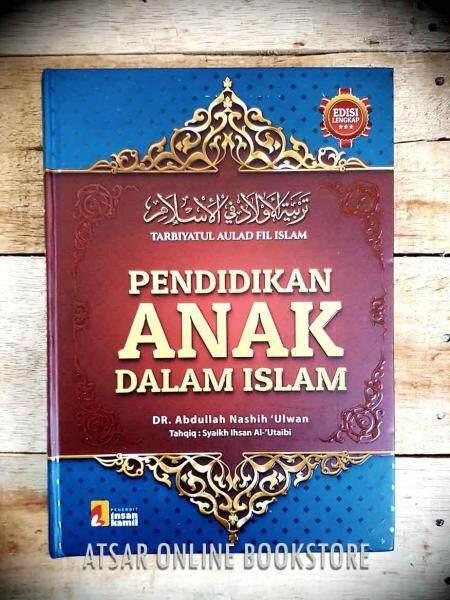 Pendidikan Anak Dalam Islam [Terjemahan Kitab Tarbiyatul Aulad fil Islam oleh Syaikh Dr. Abdullah bin Nasih Al-Ulwan] Malaysia