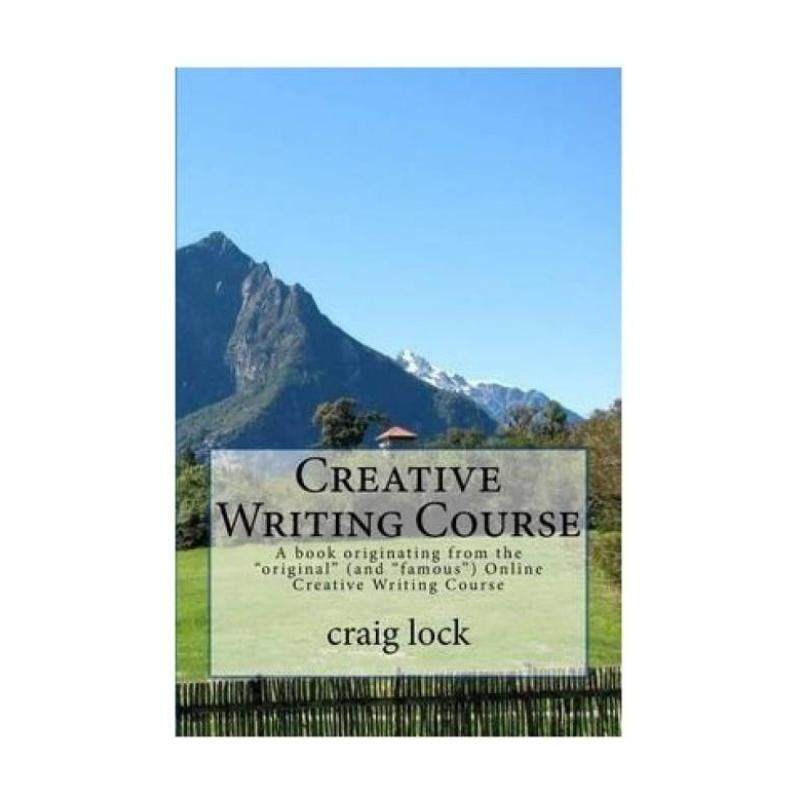 Creative Writing Course: A Book Originating from the Original (and Famous) Online Creative Writing Course Malaysia