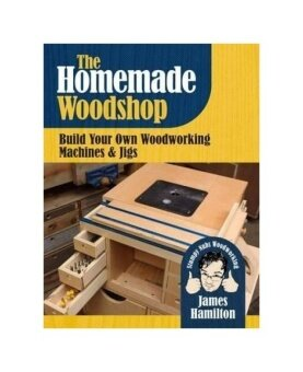Harga The Homemade Workshop: Build Your Own Woodworking Machines and Jigs