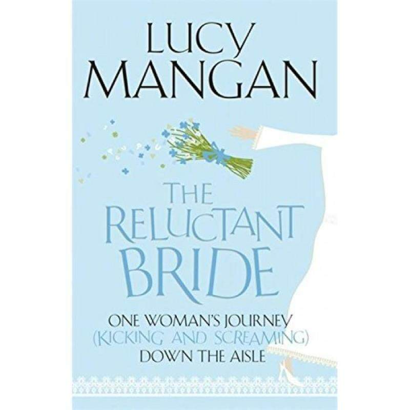 The Reluctant Bride : One Womans Journey (Kicking and Screaming) Down the Aisle 9781848540699 Malaysia